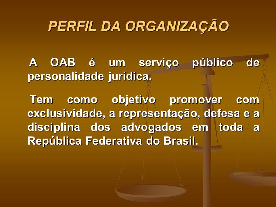 PERFIL DA ORGANIZAÇÃO A OAB é um serviço público de personalidade jurídica. A OAB é um serviço público de personalidade jurídica. Tem como objetivo pr