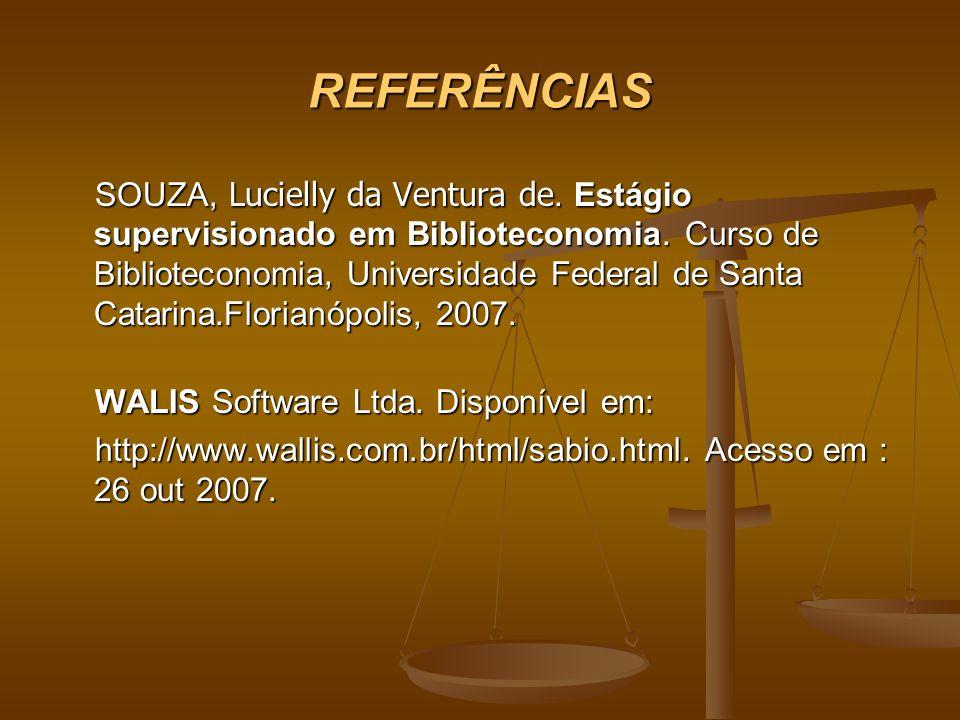REFERÊNCIAS SOUZA, Lucielly da Ventura de. Estágio supervisionado em Biblioteconomia. Curso de Biblioteconomia, Universidade Federal de Santa Catarina