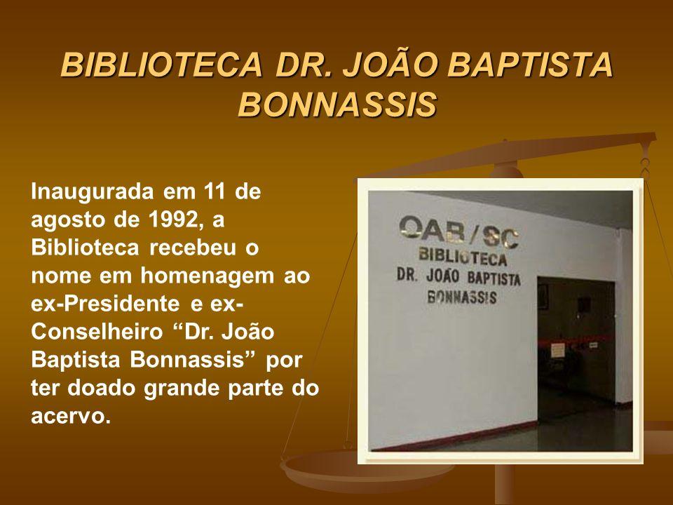 BIBLIOTECA DR. JOÃO BAPTISTA BONNASSIS Inaugurada em 11 de agosto de 1992, a Biblioteca recebeu o nome em homenagem ao ex-Presidente e ex- Conselheiro