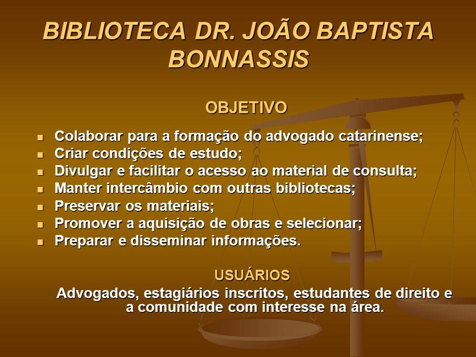 BIBLIOTECA DR. JOÃO BAPTISTA BONNASSIS OBJETIVO Colaborar para a formação do advogado catarinense; Colaborar para a formação do advogado catarinense;