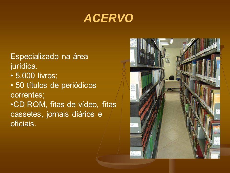ACERVO Especializado na área jurídica. 5.000 livros; 50 títulos de periódicos correntes; CD ROM, fitas de vídeo, fitas cassetes, jornais diários e ofi