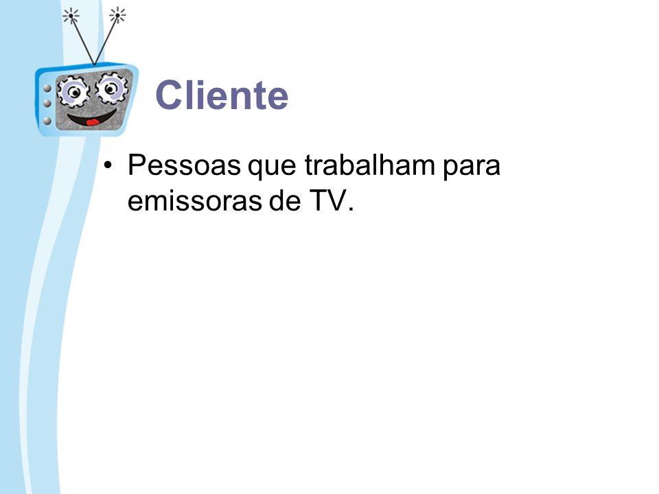 Cliente Pessoas que trabalham para emissoras de TV.