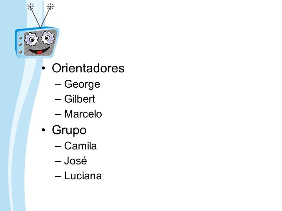 Orientadores –George –Gilbert –Marcelo Grupo –Camila –José –Luciana