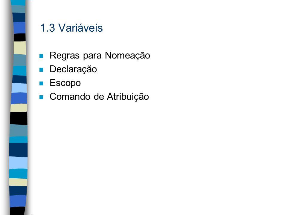 1.3 Variáveis n Regras para Nomeação n Declaração n Escopo n Comando de Atribuição