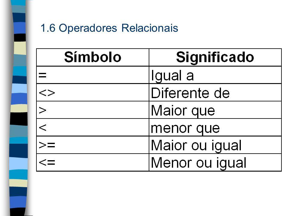 1.6 Operadores Relacionais