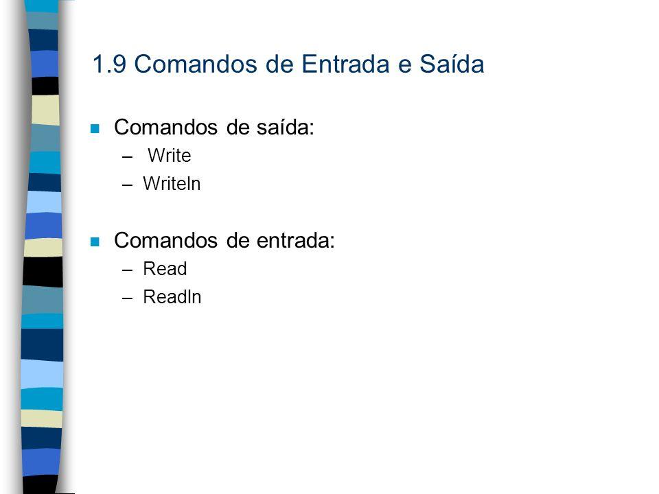 1.9 Comandos de Entrada e Saída n Comandos de saída: – Write –Writeln n Comandos de entrada: –Read –Readln