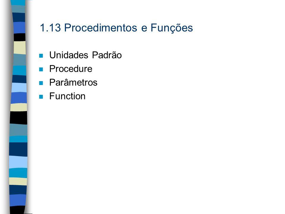 1.13 Procedimentos e Funções n Unidades Padrão n Procedure n Parâmetros n Function