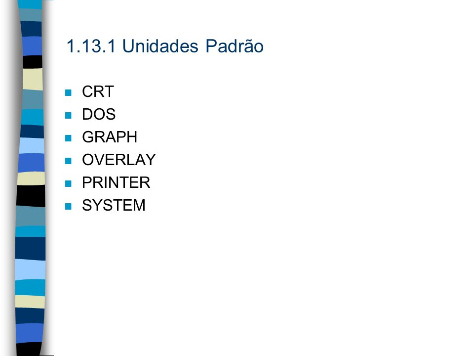 1.13.1 Unidades Padrão n CRT n DOS n GRAPH n OVERLAY n PRINTER SYSTEM