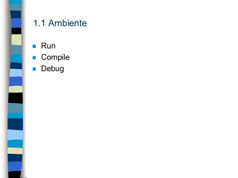 1.1 Ambiente n Run n Compile n Debug