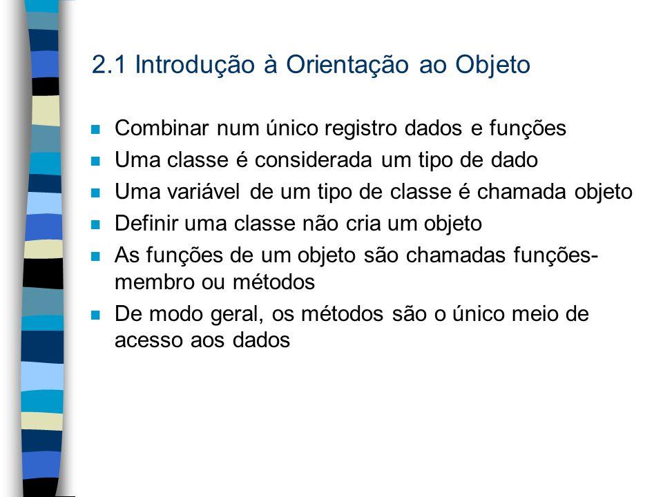 2.1 Introdução à Orientação ao Objeto n Combinar num único registro dados e funções n Uma classe é considerada um tipo de dado n Uma variável de um ti