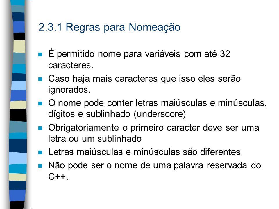 2.3.1 Regras para Nomeação n É permitido nome para variáveis com até 32 caracteres. n Caso haja mais caracteres que isso eles serão ignorados. n O nom