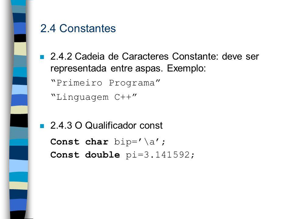 2.4 Constantes n 2.4.2 Cadeia de Caracteres Constante: deve ser representada entre aspas. Exemplo: Primeiro Programa Linguagem C++ n 2.4.3 O Qualifica