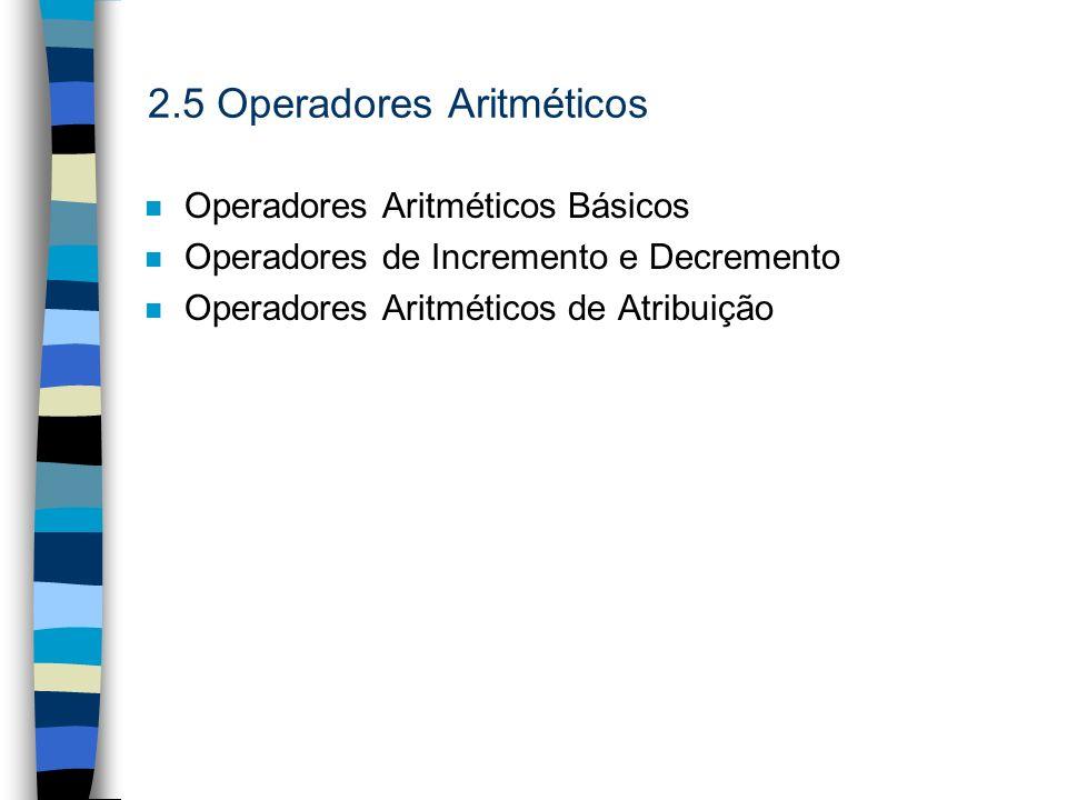 2.5 Operadores Aritméticos n Operadores Aritméticos Básicos n Operadores de Incremento e Decremento n Operadores Aritméticos de Atribuição