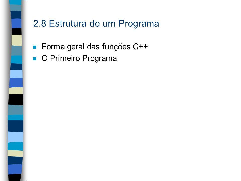 2.8 Estrutura de um Programa n Forma geral das funções C++ n O Primeiro Programa