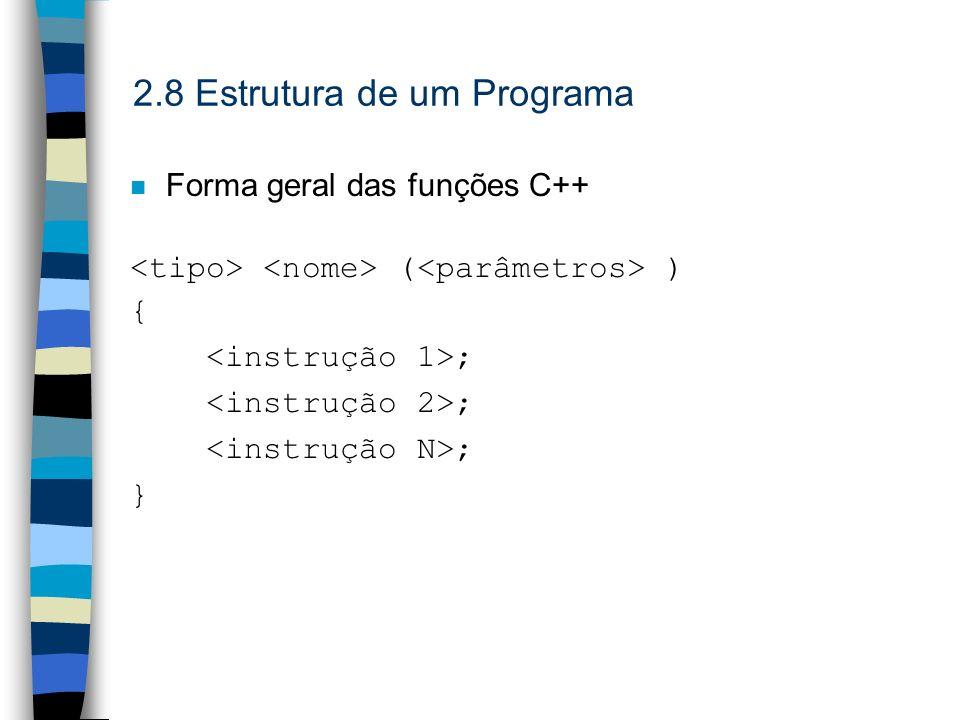 2.8 Estrutura de um Programa n Forma geral das funções C++ ( ) { ; }