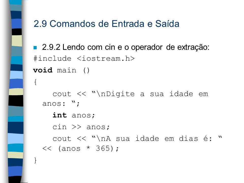 2.9 Comandos de Entrada e Saída n 2.9.2 Lendo com cin e o operador de extração: #include void main () { cout << \nDigite a sua idade em anos: ; int an