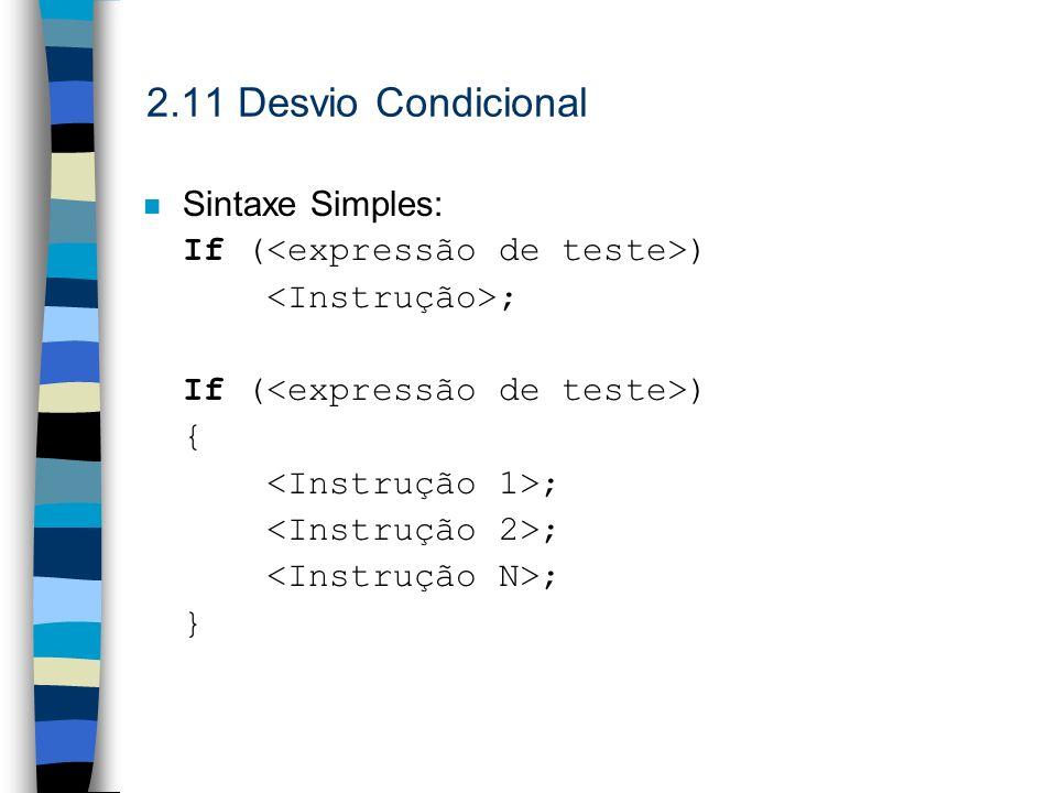 2.11 Desvio Condicional n Sintaxe Simples: If ( ) ; If ( ) { ; }