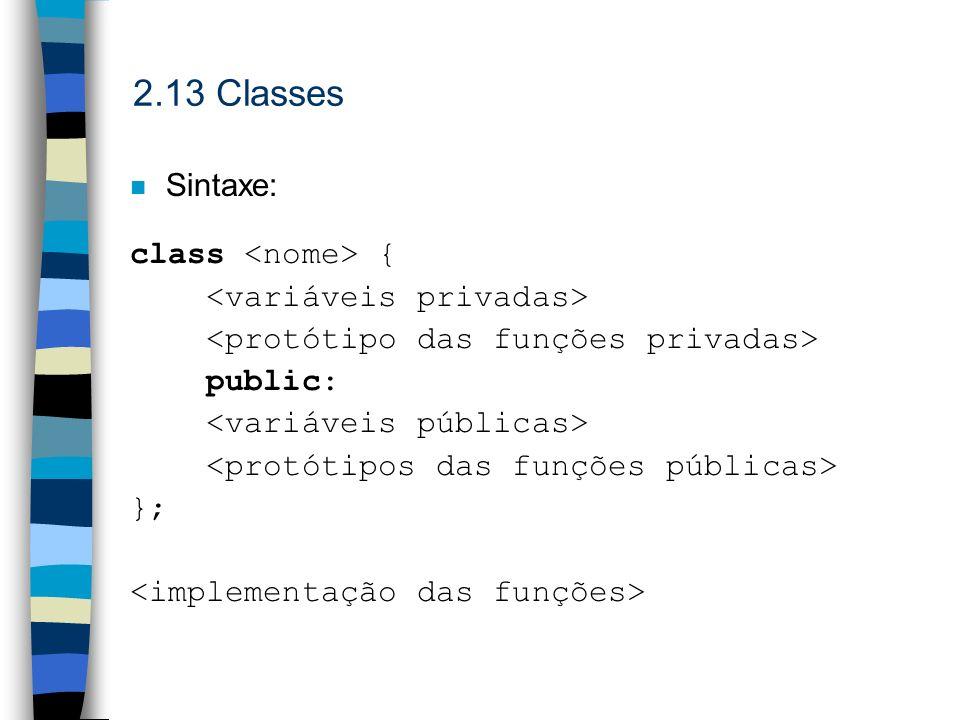 2.13 Classes n Sintaxe: class { public: };