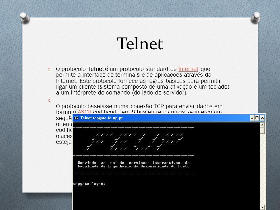 Telnet O O protocolo Telnet é um protocolo standard de Internet que permite a interface de terminais e de aplicações através da Internet. Este protoco