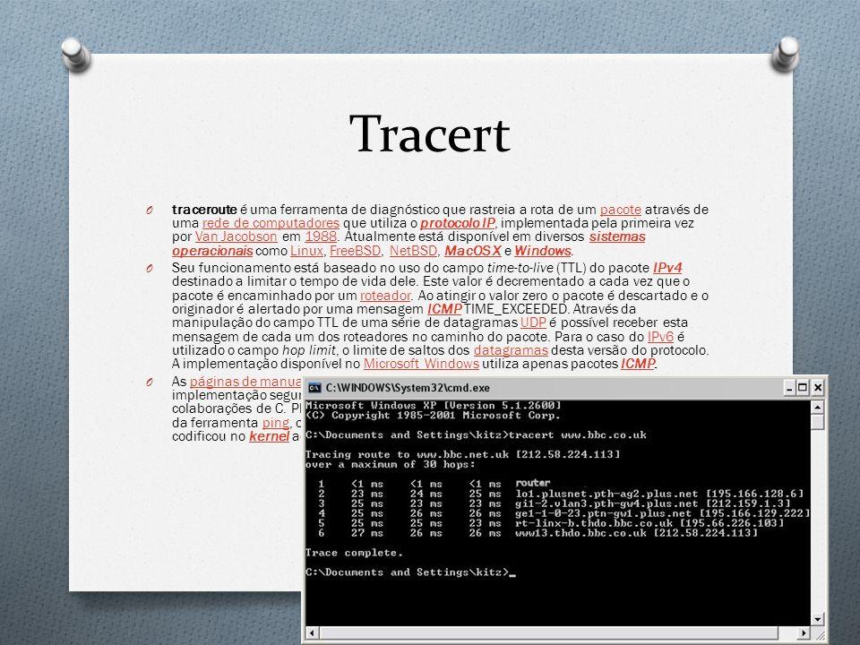 Tracert O traceroute é uma ferramenta de diagnóstico que rastreia a rota de um pacote através de uma rede de computadores que utiliza o protocolo IP,