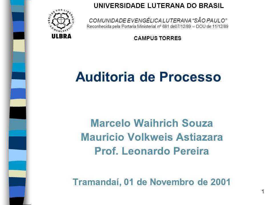 1 Auditoria de Processo Marcelo Waihrich Souza Mauricio Volkweis Astiazara Prof. Leonardo Pereira Tramandaí, 01 de Novembro de 2001 COMUNIDADE EVENGÉL