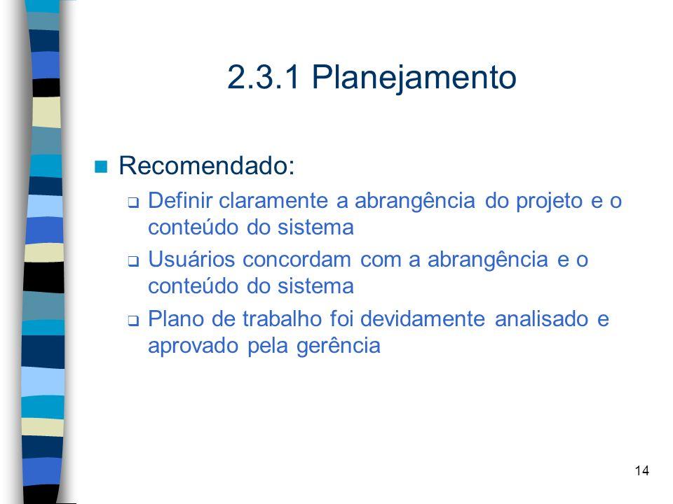 14 2.3.1 Planejamento Recomendado: Definir claramente a abrangência do projeto e o conteúdo do sistema Usuários concordam com a abrangência e o conteú