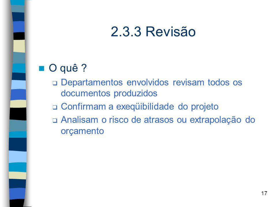 17 2.3.3 Revisão O quê ? Departamentos envolvidos revisam todos os documentos produzidos Confirmam a exeqüibilidade do projeto Analisam o risco de atr