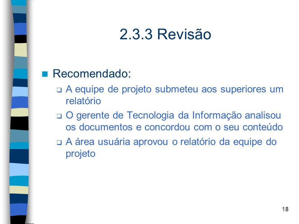 18 2.3.3 Revisão Recomendado: A equipe de projeto submeteu aos superiores um relatório O gerente de Tecnologia da Informação analisou os documentos e