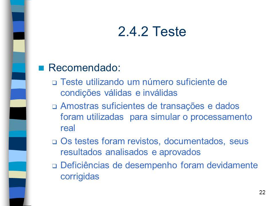 22 2.4.2 Teste Recomendado: Teste utilizando um número suficiente de condições válidas e inválidas Amostras suficientes de transações e dados foram ut