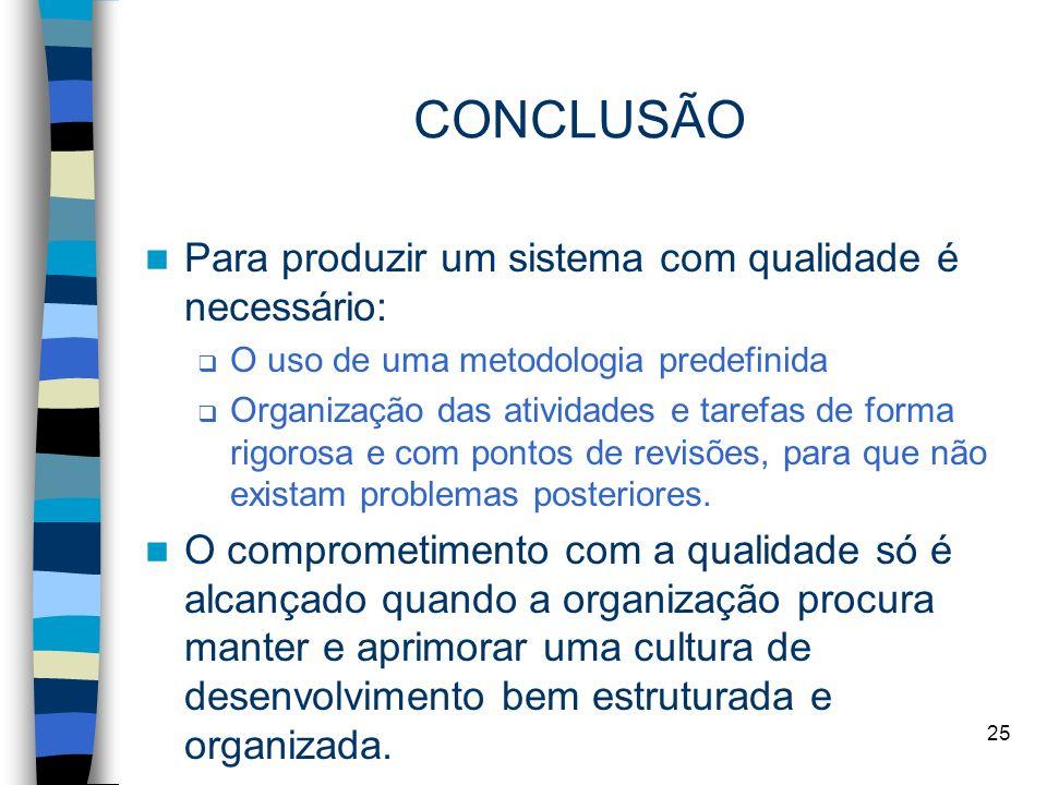 25 CONCLUSÃO Para produzir um sistema com qualidade é necessário: O uso de uma metodologia predefinida Organização das atividades e tarefas de forma r