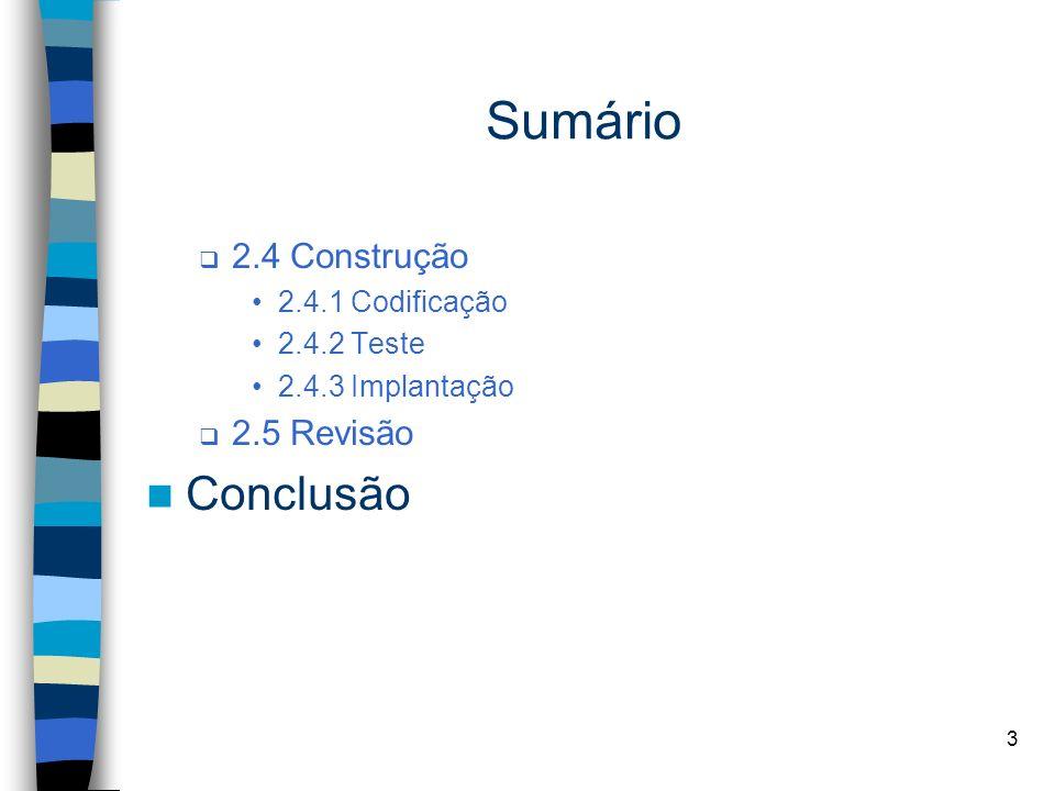3 Sumário 2.4 Construção 2.4.1 Codificação 2.4.2 Teste 2.4.3 Implantação 2.5 Revisão Conclusão