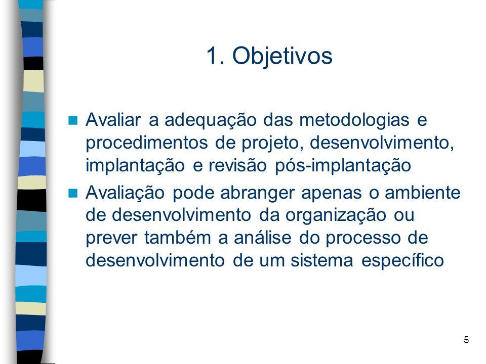 5 1. Objetivos Avaliar a adequação das metodologias e procedimentos de projeto, desenvolvimento, implantação e revisão pós-implantação Avaliação pode