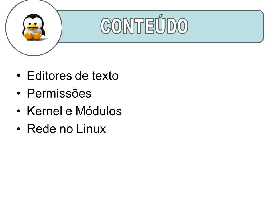 Editores de texto Permissões Kernel e Módulos Rede no Linux