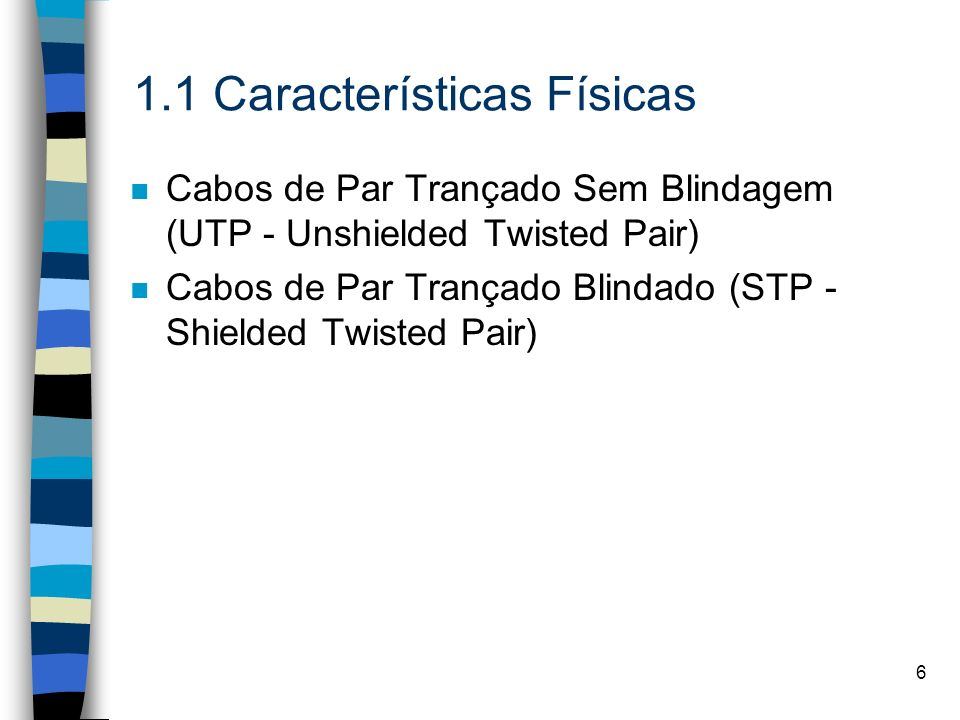 6 n Cabos de Par Trançado Sem Blindagem (UTP - Unshielded Twisted Pair) n Cabos de Par Trançado Blindado (STP - Shielded Twisted Pair)