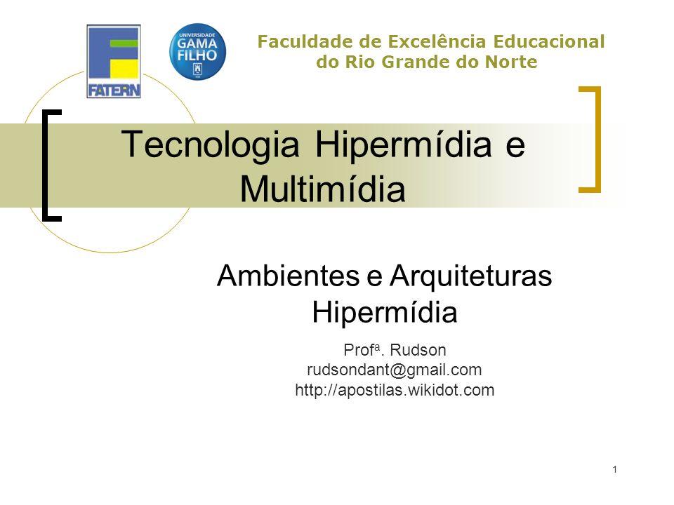 1 Tecnologia Hipermídia e Multimídia Prof a. Rudson rudsondant@gmail.com http://apostilas.wikidot.com Faculdade de Excelência Educacional do Rio Grand