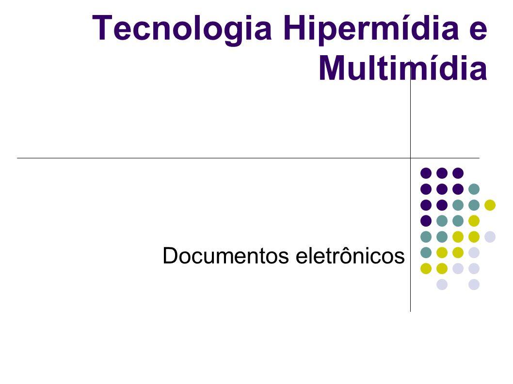 Tecnologia Hipermídia e Multimídia Documentos eletrônicos