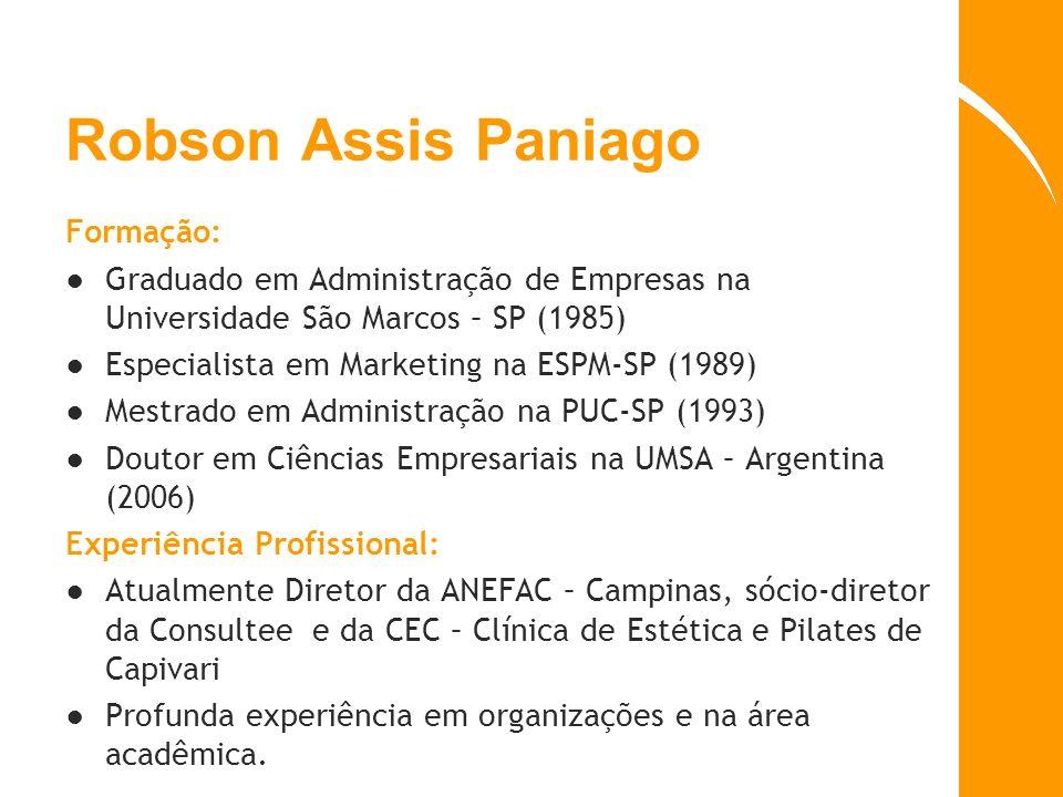 Robson Assis Paniago Formação: Graduado em Administração de Empresas na Universidade São Marcos – SP (1985) Especialista em Marketing na ESPM-SP (1989