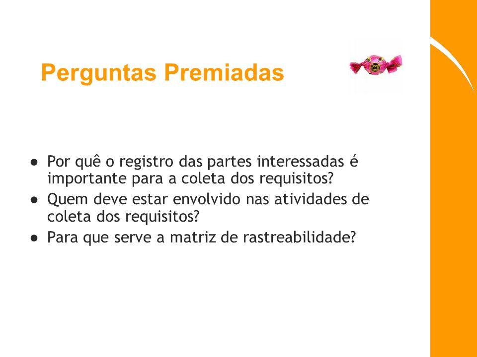 Perguntas Premiadas Por quê o registro das partes interessadas é importante para a coleta dos requisitos? Quem deve estar envolvido nas atividades de
