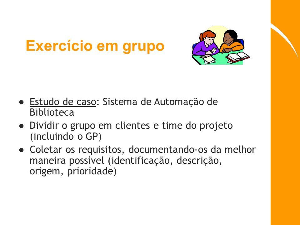Exerc í cio em grupo Estudo de caso: Sistema de Automação de Biblioteca Dividir o grupo em clientes e time do projeto (incluindo o GP) Coletar os requ