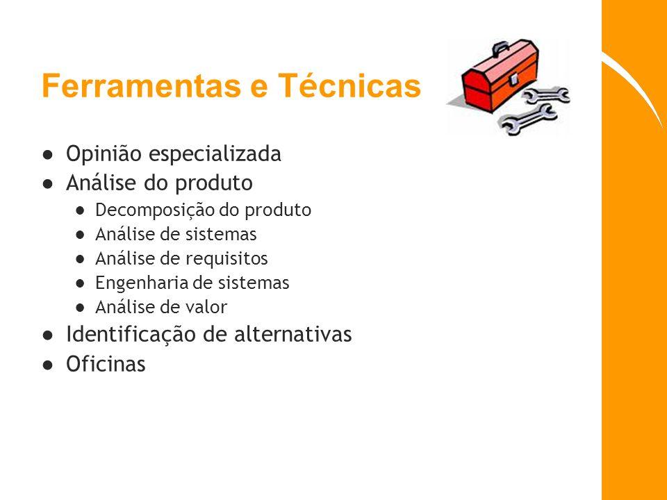 Ferramentas e T é cnicas Opinião especializada Análise do produto Decomposição do produto Análise de sistemas Análise de requisitos Engenharia de sist