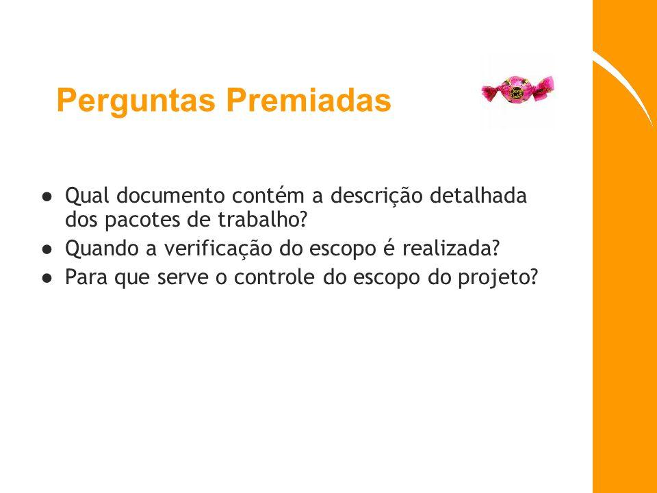 Perguntas Premiadas Qual documento contém a descrição detalhada dos pacotes de trabalho? Quando a verificação do escopo é realizada? Para que serve o