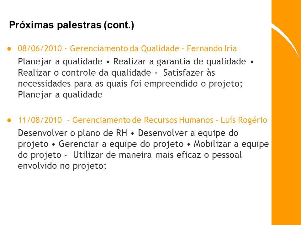 Próximas palestras (cont.) 08/06/2010 - Gerenciamento da Qualidade - Fernando Iria Planejar a qualidade Realizar a garantia de qualidade Realizar o co
