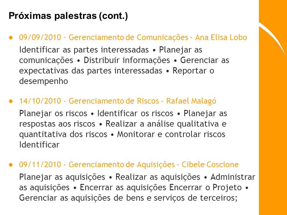 Próximas palestras (cont.) 09/09/2010 - Gerenciamento de Comunicações – Ana Elisa Lobo Identificar as partes interessadas Planejar as comunicações Dis