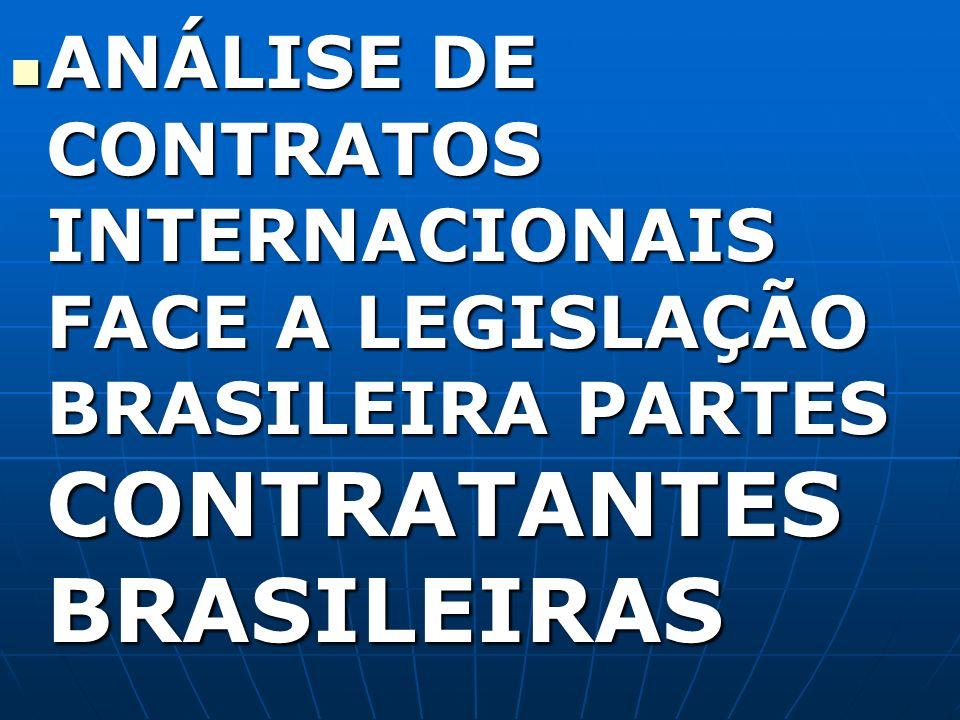 ANÁLISE DE CONTRATOS INTERNACIONAIS FACE A LEGISLAÇÃO BRASILEIRA PARTES CONTRATANTES BRASILEIRAS ANÁLISE DE CONTRATOS INTERNACIONAIS FACE A LEGISLAÇÃO