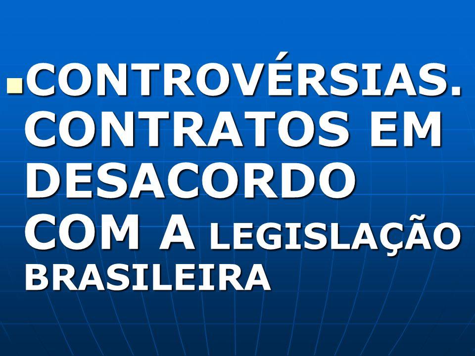 CONTROVÉRSIAS. CONTRATOS EM DESACORDO COM A LEGISLAÇÃO BRASILEIRA CONTROVÉRSIAS. CONTRATOS EM DESACORDO COM A LEGISLAÇÃO BRASILEIRA