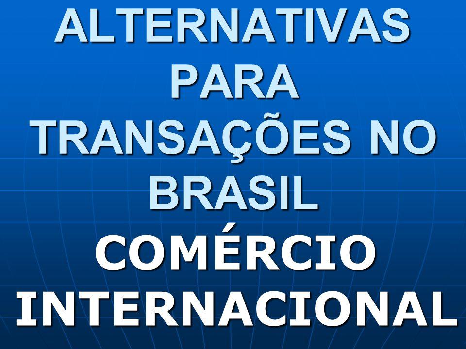 ALTERNATIVAS PARA TRANSAÇÕES NO BRASIL COMÉRCIO INTERNACIONAL