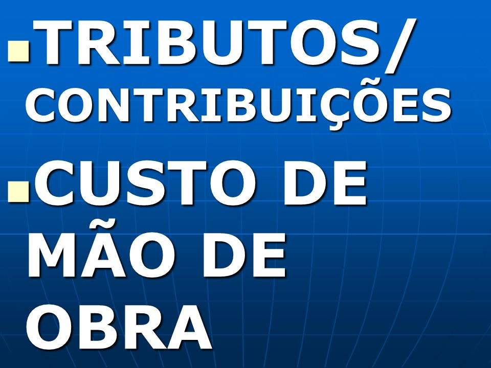 TRIBUTOS/ CONTRIBUIÇÕES TRIBUTOS/ CONTRIBUIÇÕES CUSTO DE MÃO DE OBRA CUSTO DE MÃO DE OBRA