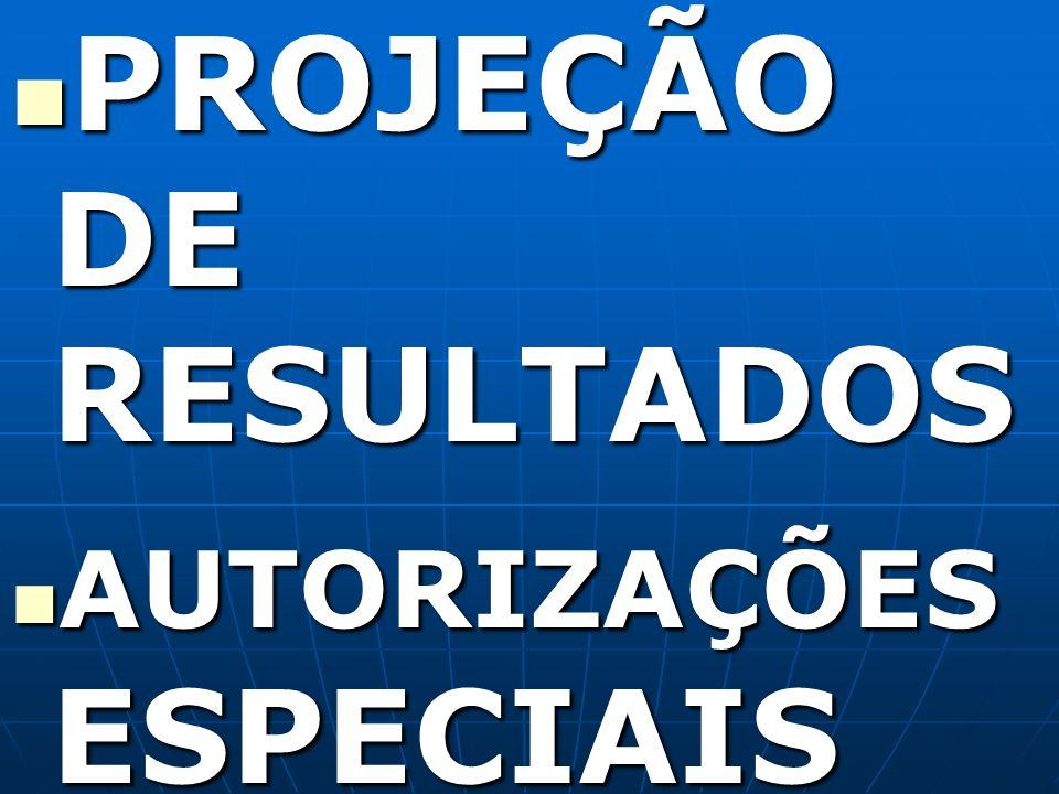 PROJEÇÃO DE RESULTADOS PROJEÇÃO DE RESULTADOS AUTORIZAÇÕES ESPECIAIS AUTORIZAÇÕES ESPECIAIS