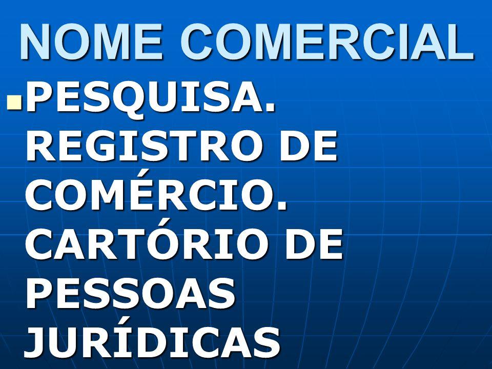 NOME COMERCIAL PESQUISA. REGISTRO DE COMÉRCIO. CARTÓRIO DE PESSOAS JURÍDICAS PESQUISA. REGISTRO DE COMÉRCIO. CARTÓRIO DE PESSOAS JURÍDICAS