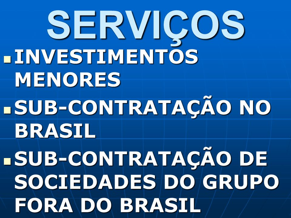 SERVIÇOS INVESTIMENTOS MENORES INVESTIMENTOS MENORES SUB-CONTRATAÇÃO NO BRASIL SUB-CONTRATAÇÃO NO BRASIL SUB-CONTRATAÇÃO DE SOCIEDADES DO GRUPO FORA D